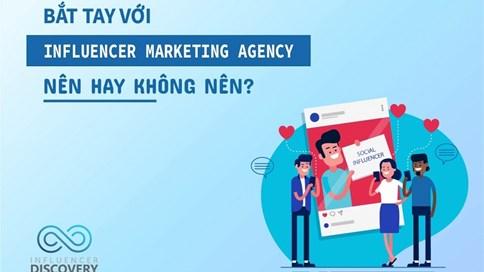 Bắt tay với Influencer Marketing Agency – Nên hay không nên?