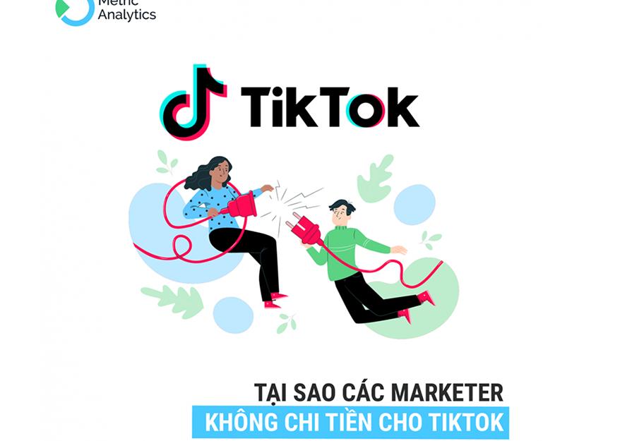 Tại sao các Marketer không chi tiền cho TikTok mặc cho sự tăng trưởng thần kỳ của ứng dụng này?